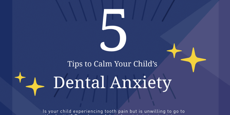 5 Tips to Calm your Childs Dental Anxiety
